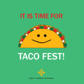 Christ Church Cathedral Taco Fest!